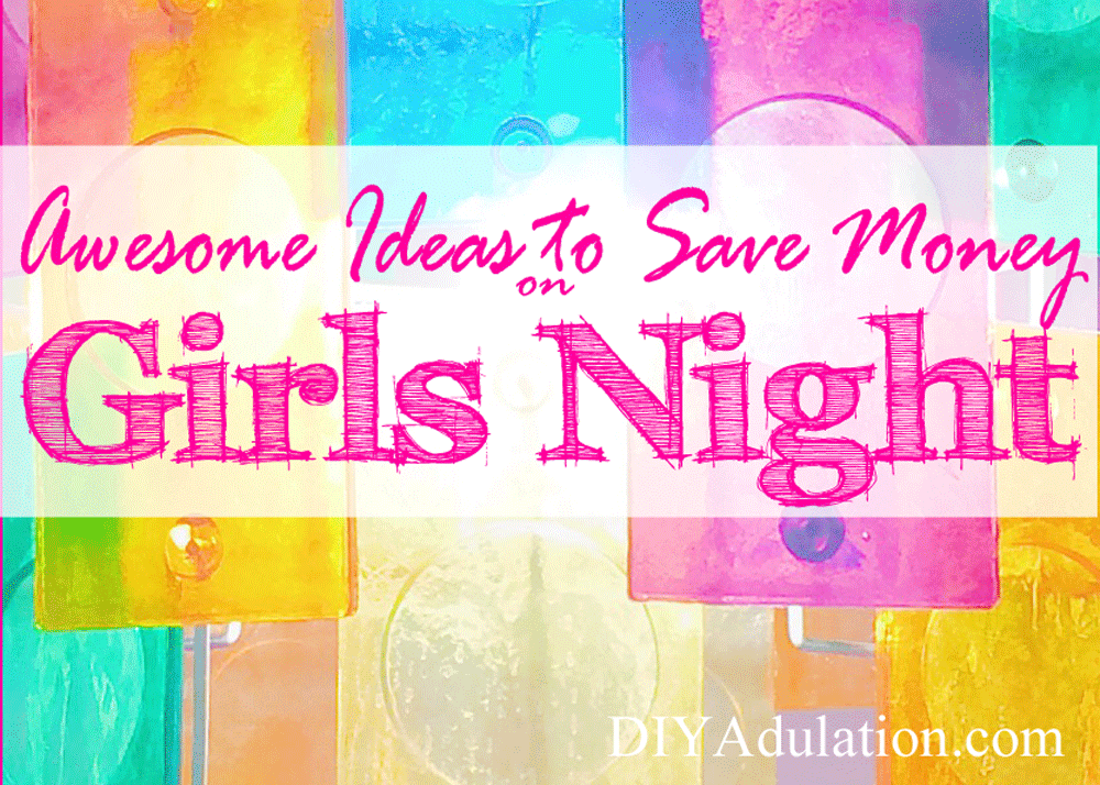 It's important to your well-being to get out of the house and spend time with friends. To help motivate you, I'm sharing my awesome ideas to save money on girls night.