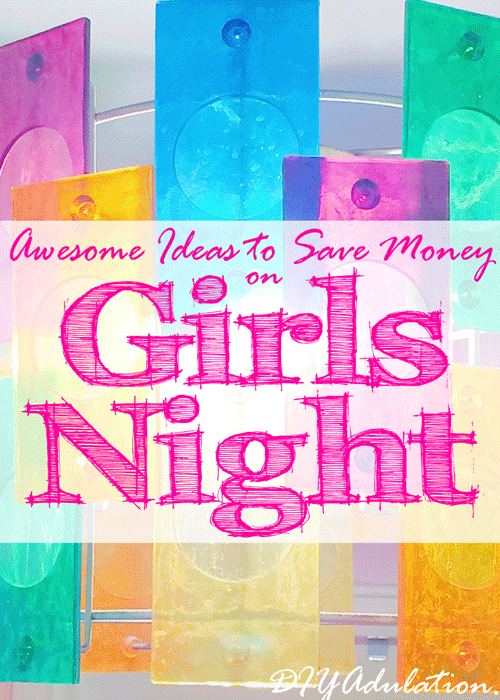Awesome Ideas to Save Money on Girls Night
