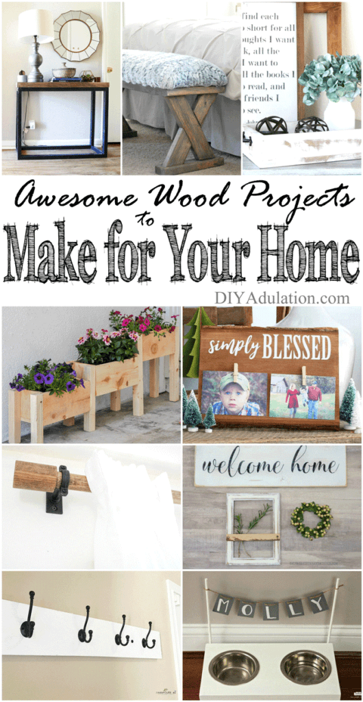 Wood Home Projects Collage with text in center: Awesome Wood Projects to Make for Your Home