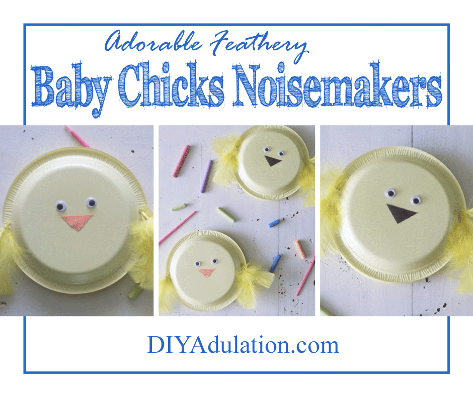 Collage of Feathery Baby Chicks Noisemakers with text overlay: Adorable feathery baby chicks noisemakers