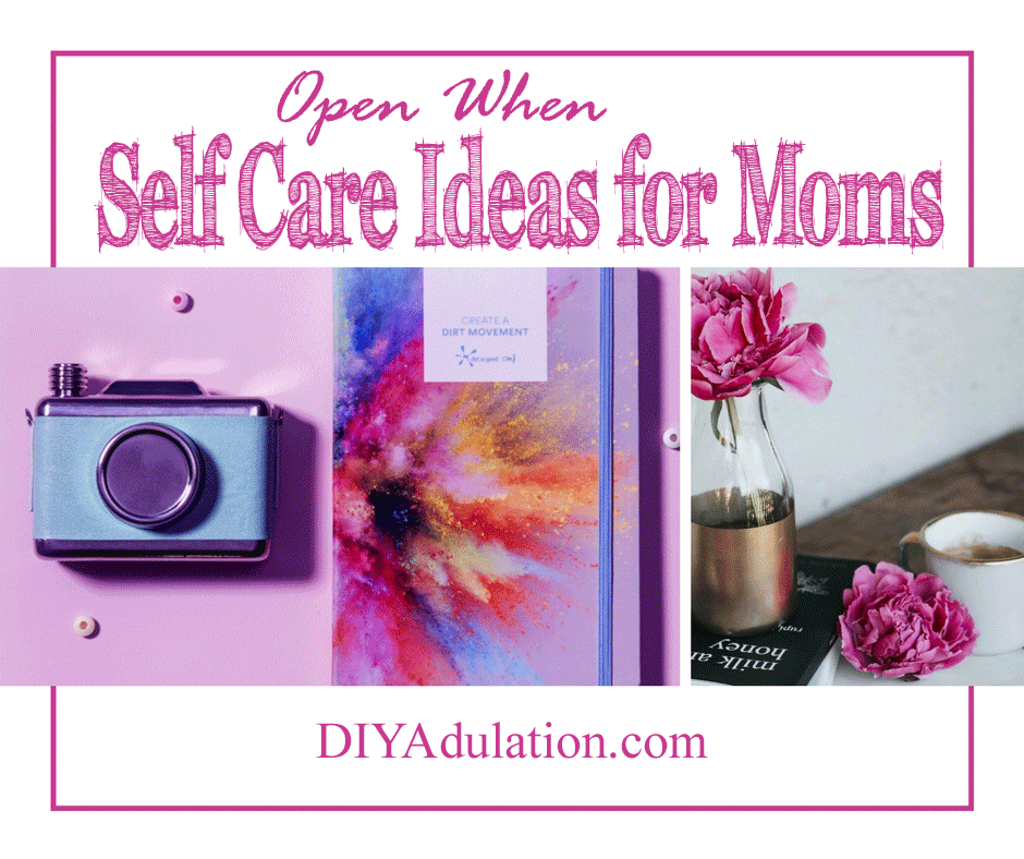 Camera and Journal and flowers in a vase with coffee with text overlay: Open When Self Care Ideas for Moms