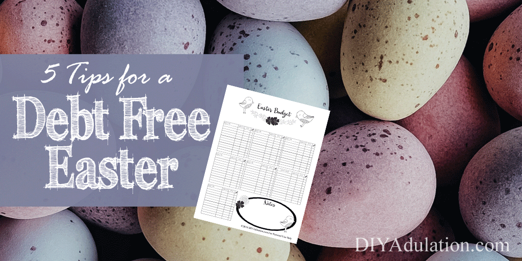 Pastel Eggs with text overlay: 5 Tips for a Debt Free Easter and Picture of Easter Budget Printable