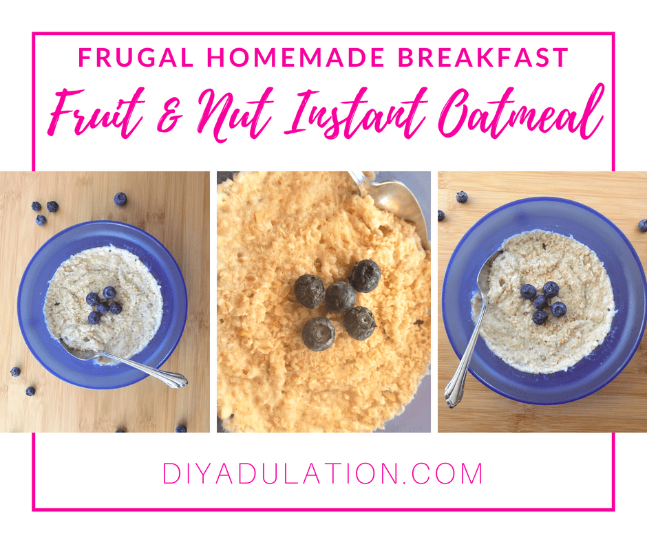Collage of bowls of oatmeal with text overlay: Frugal Homemade Breakfast Fruit & Nut Instant Oatmeal