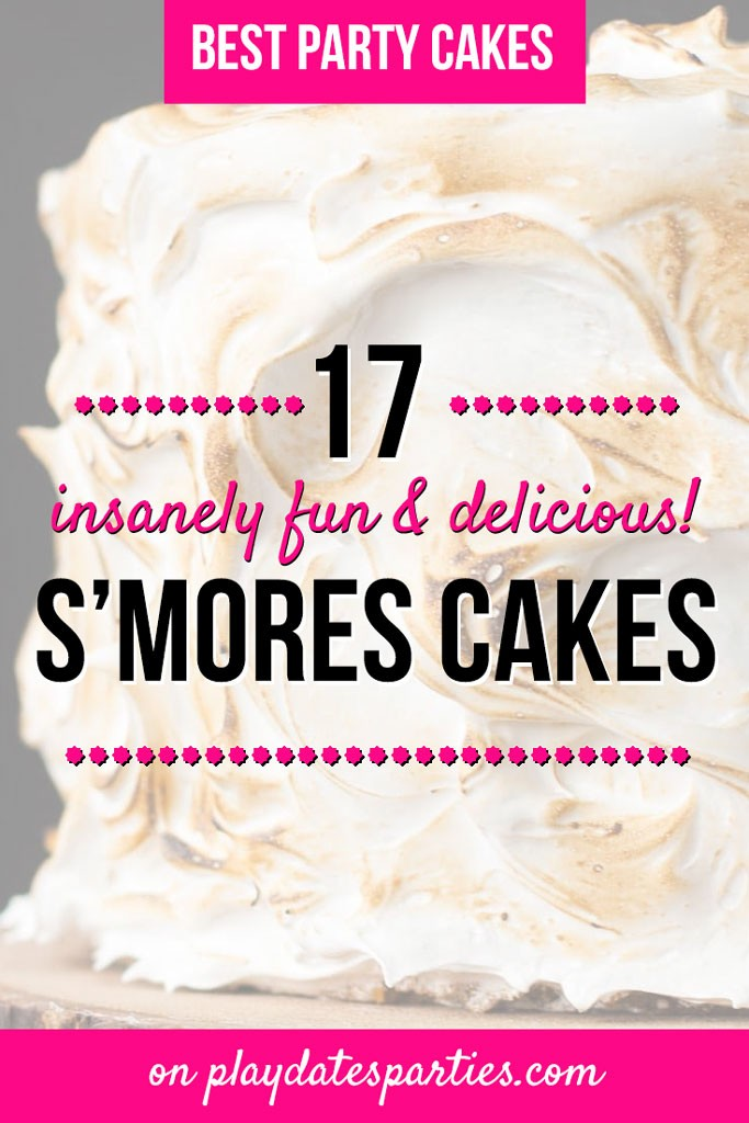 S'mores Cake with text overlay: 17 Insanely Fun & Delicious S'mores Cakes