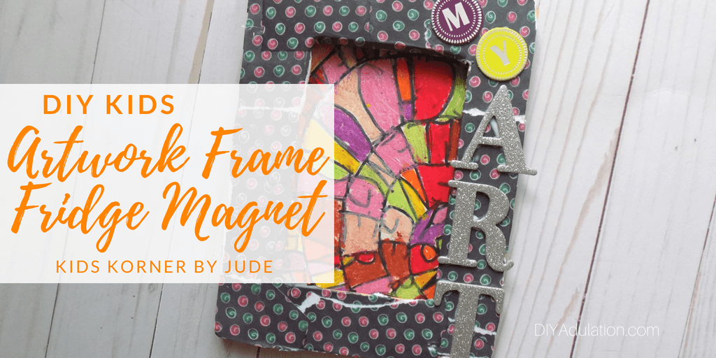 Decorated Frame with artwork inside with text overlay: DIY Kids Artwork Frame Fridge Magnet