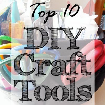 Top 10 DIY Craft Tools