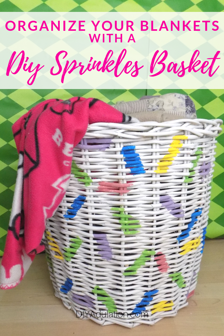 Blankets in a Basket with text overlay - Organize Your Blankets with a DIY Sprinkles Basket