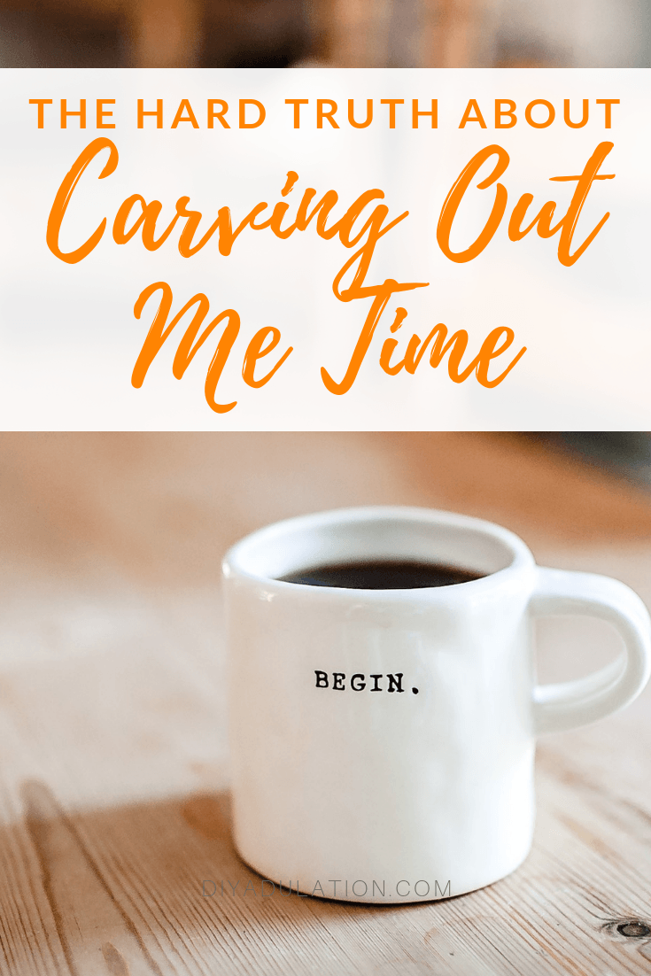 Coffee Mug on Table with text overlay_ The Hard Truth About Carving Out Me Time