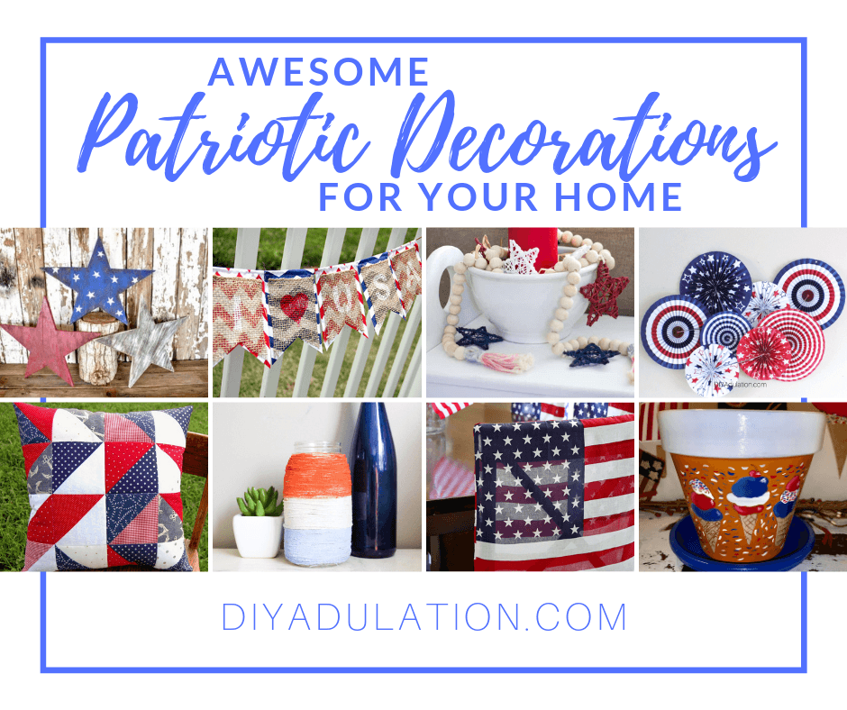 Collage of Patriotic Crafts with text overlay - Awesome Patriotic Decorations for Your Home