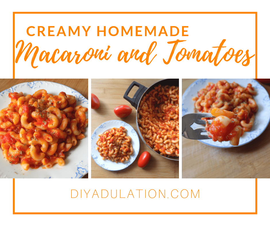 Collage of Photos of Macaroni and Tomatoes with text overlay - Creamy Homemade Macaroni and Tomatoes