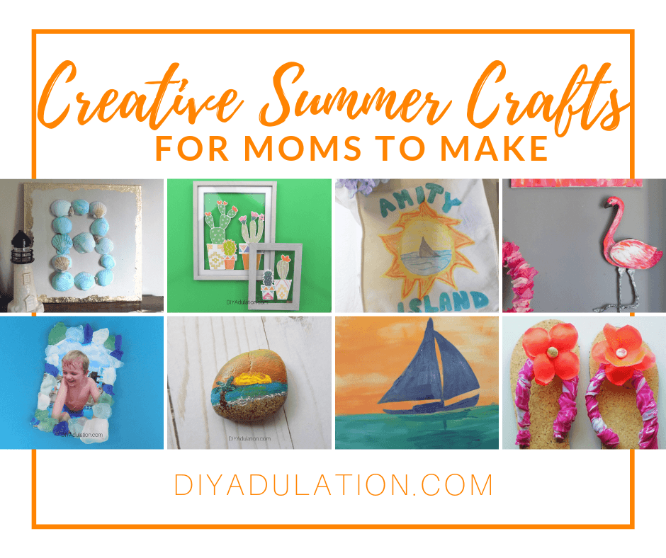 Collage of Craft Projectgs with text overlay - Creative Summer Crafts for Moms to Make