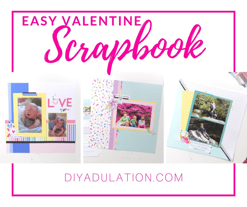 Collage of Scrapbook Pages with text overlay - Easy Valentine Scrapbook
