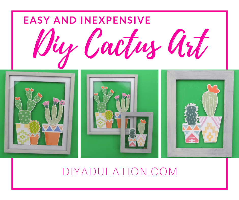 Collage of Cactus Art in Frame with text overlay - Inexpensive DIY Cactus Art
