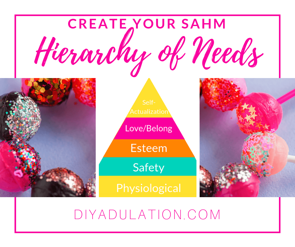 Collage of Hierarchy of Needs Triangle and Glittery Suckers with text overlay- Create Your SAHM Hierarchy of Needs