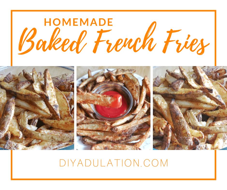 Collage of Fries next to Ketchup with text overlay - Homemade Baked French Fries