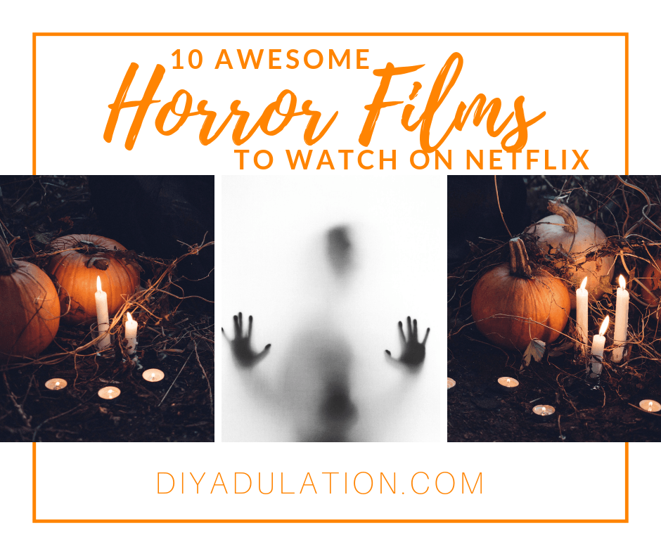 Collage of Spooky pumpkins with candles and a ghostly figure with text overlay: 10 Awesome Horror Movies to Watch on Netflix