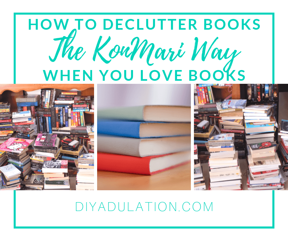 Collage of Stacks of books with text overlay - How to Declutter Books the KonMari Way when You Love Books