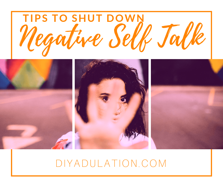 Woman Holding Palm Out In Front of Her with text overlay - Tips to Shut Down Negative Self Talk