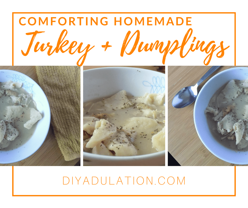 Collage of photos of Turkey and Dumplings in Bowl with text overlay: Comforting and Homemade Turkey and Dumplings