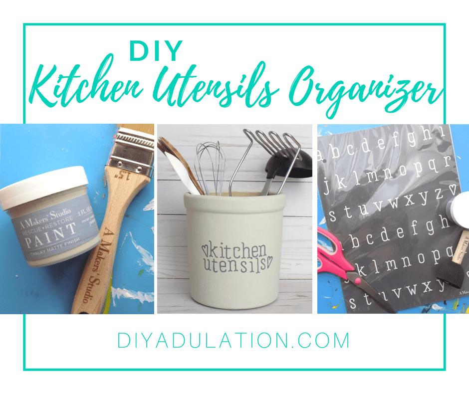 Collage of craft supplies and painted crock with text overlay: DIY Kitchen Utensils Organizer