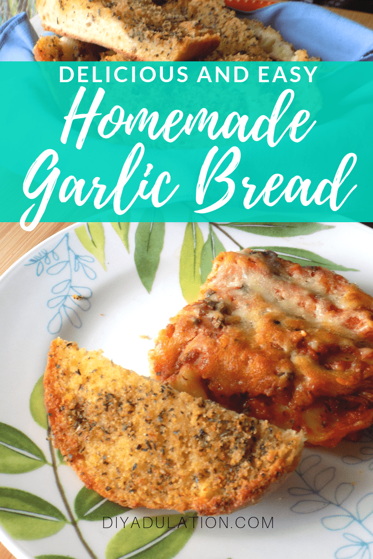 Garlic Bread next to Lasagna on a Plate with text overlay - Delicious and Easy Homemade Garlic Bread