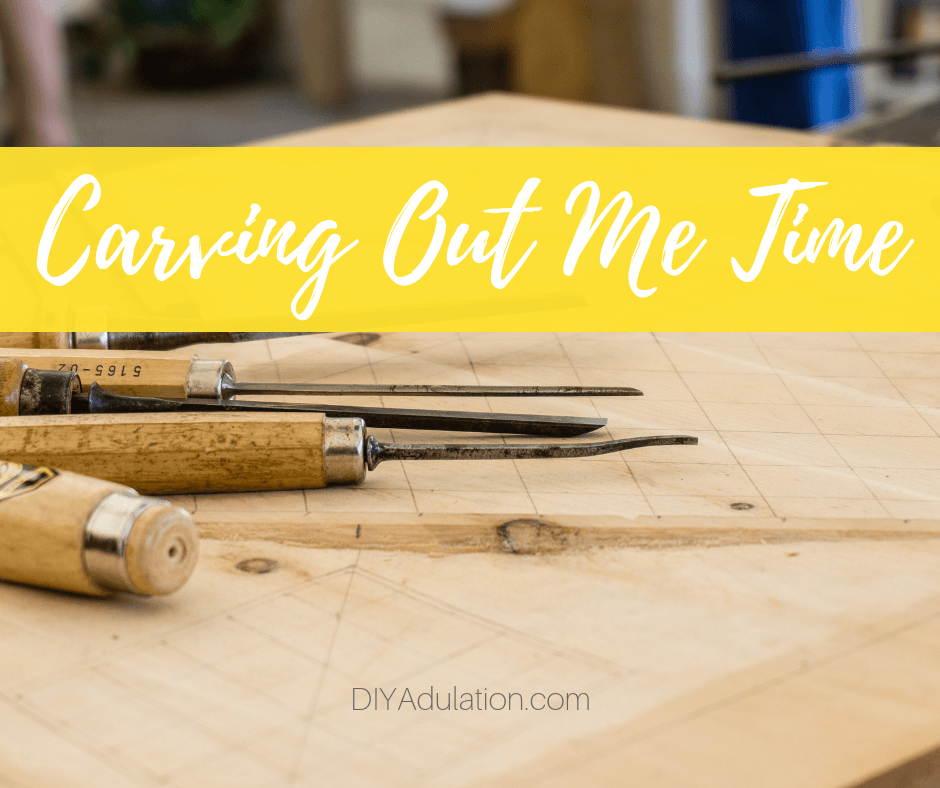 Hand Tools on Workbench with text overlay_ Carving Out Me Time