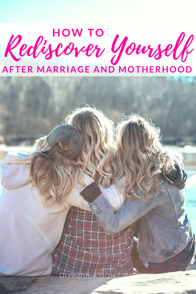 How to Rediscover Yourself After Marriage and Motherhood