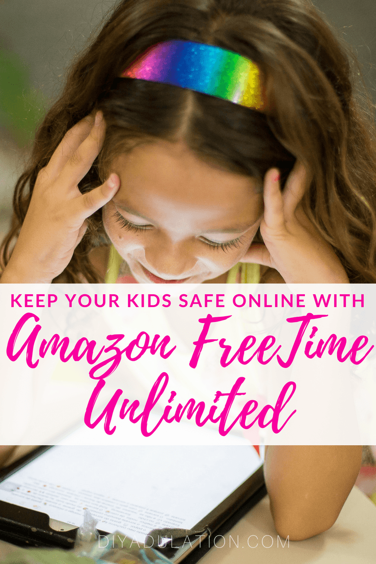 Girl Looking at Tablet with text overlay: Keep Your Kids Safe Online with Amazon FreeTime Unlimited