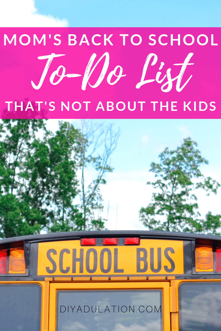 Top of School Bus with text overlay - Mom's Back to School To-Do List That's Not About the Kids