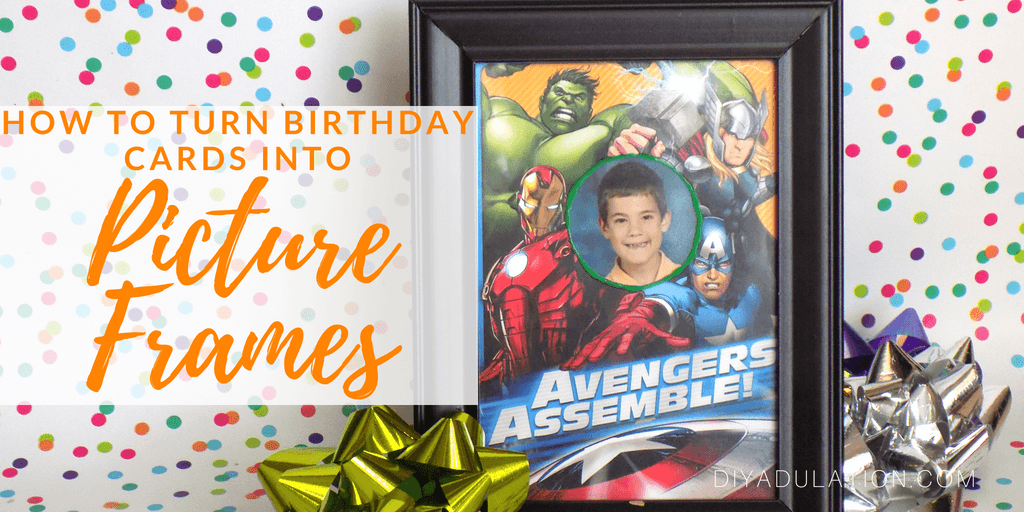 Avengers Birthday Card Photo Frame inside of Frame Next to Gift Bows with text overlay: How to Turn Birthday Cards into Picture Frames