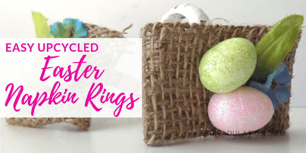 Easter Napkin Rings with text overlay - Easy Upcycled Easter Napkin Rings