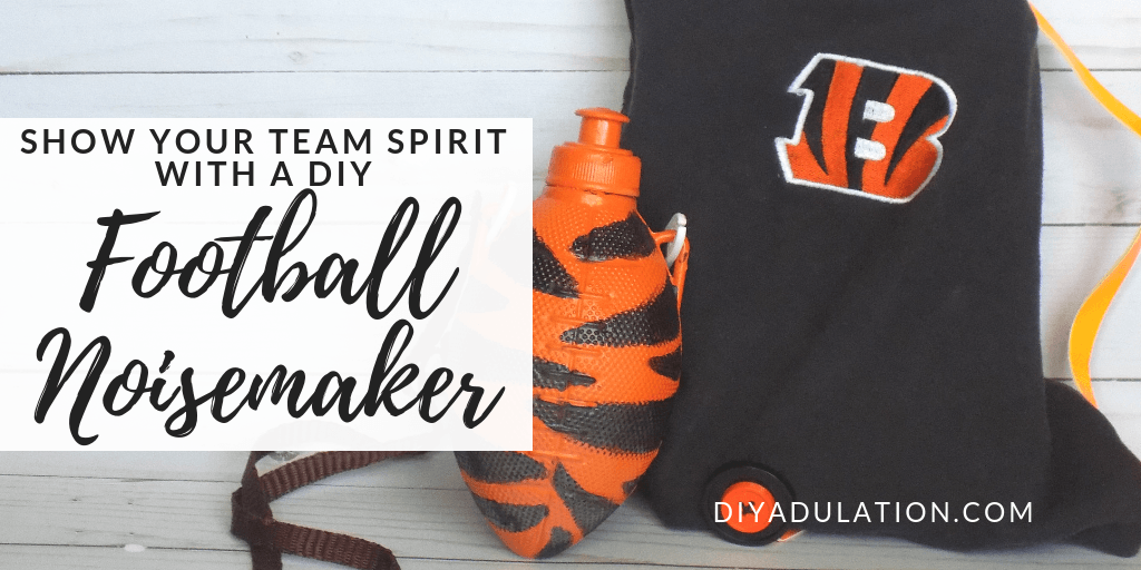 Football Noisemakers next to a Bengals Purse with text overlay: Show Your Team Spirit with a DIY Football Noisemaker