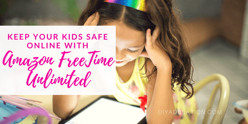Girl Looking at a Tablet with text overlay: Keep Your Kids Safe Online with Amazon FreeTime Unlimited