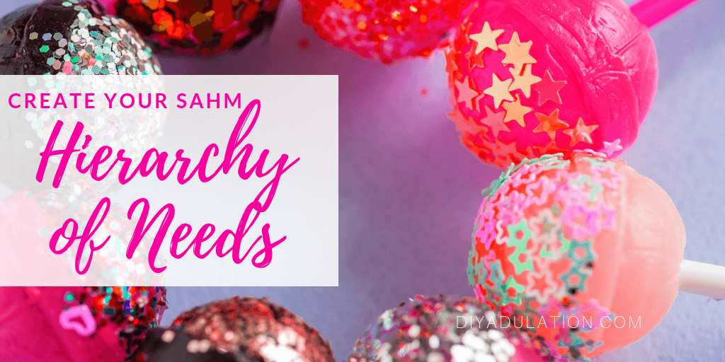Glittery Suckers with text overlay- Create Your SAHM Hierarchy of Needs