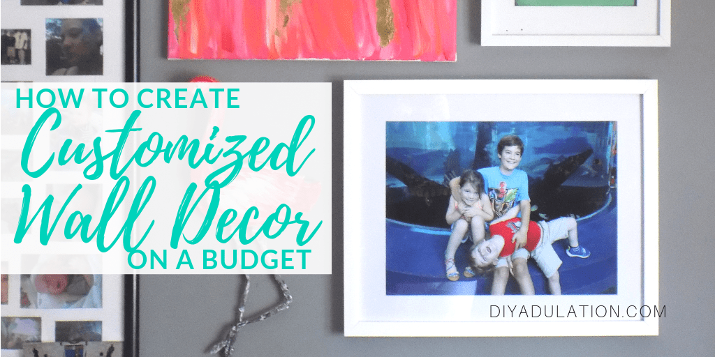 Close Up of Gallery Wall with text overlay - How to Create Customized Wall Decor on a Budget