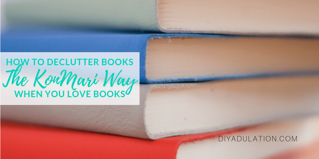 Stack of books with text overlay - How to Declutter Books the KonMari Way when You Love Books