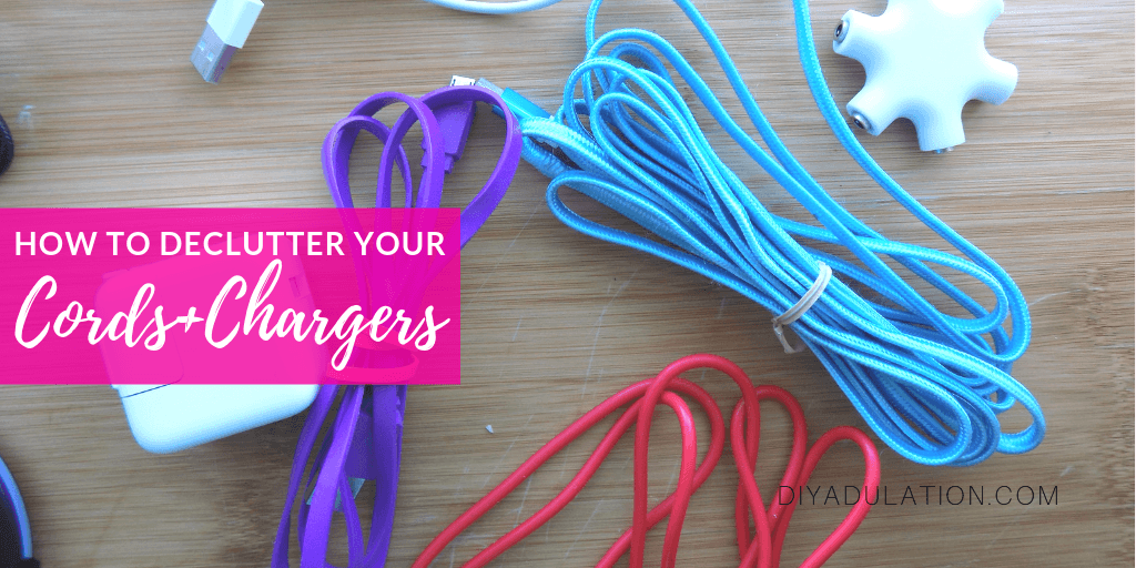 Multi colored cords and chargers with text overlay - How to Declutter Your Cords and Chargers