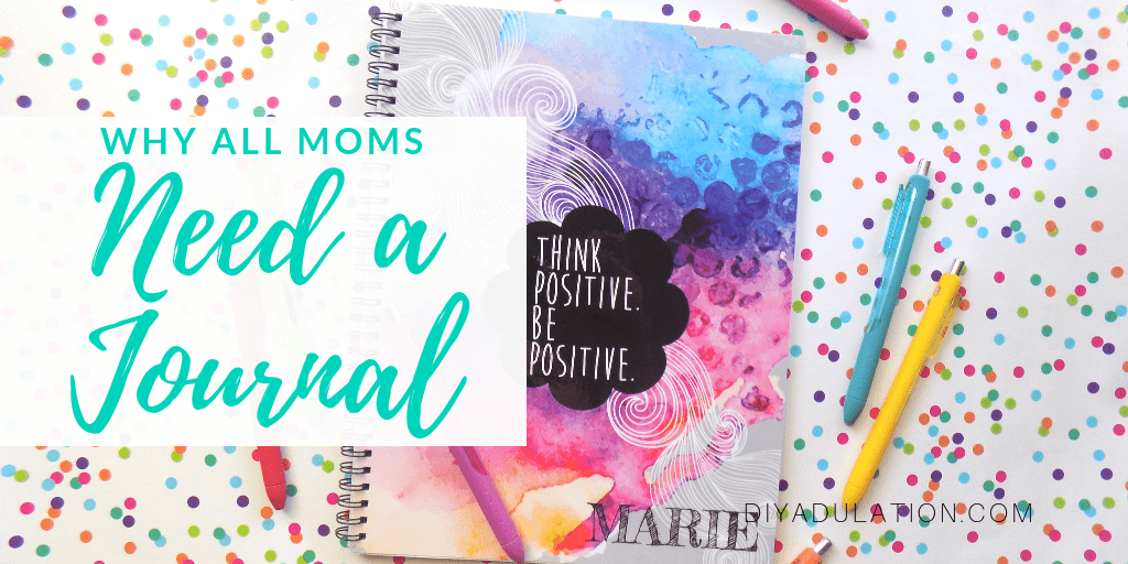 Think Positive Be Positive Journal next to Pens with text overlay: Why All Moms Need a Journal