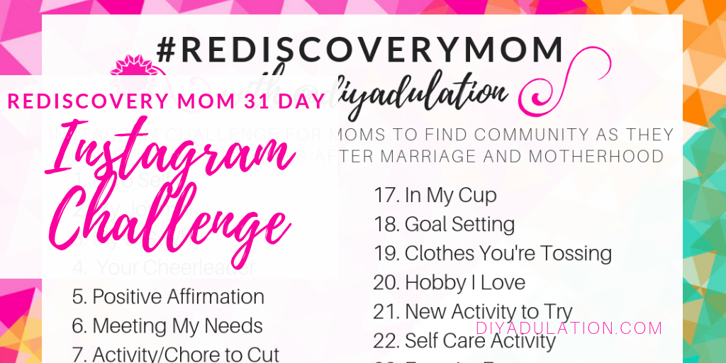 Image of Rediscovery Mom Instagram Challenge on Feminine Background with text overlay: Rediscovery Mom 31 Day Instagram Challenge