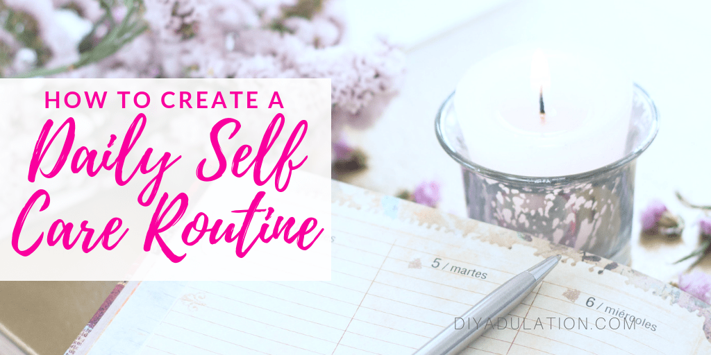 Stack of books next to flowers and candle with text overlay - How to Create a Daily Self Care Routine