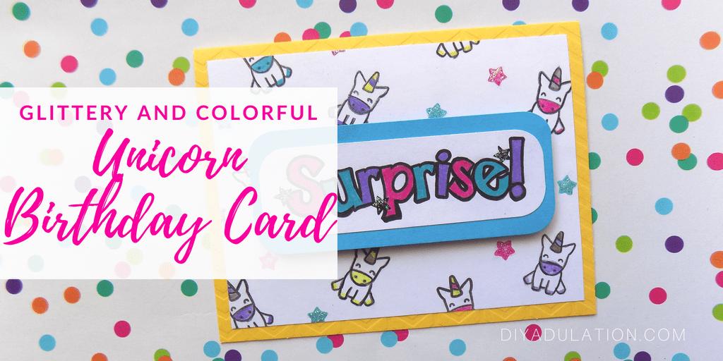 Glittery and Colorful Unicorn Birthday Card with text overlay: Glittery and Colorful Unicorn Birthday Card