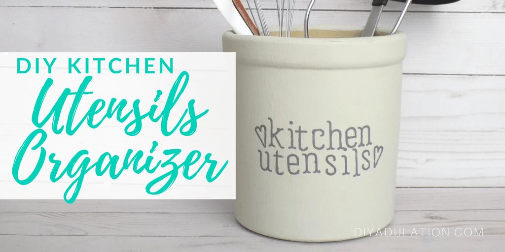 Painted Utensils Organizer with text overlay: DIY Kitchen Utensils Organizer