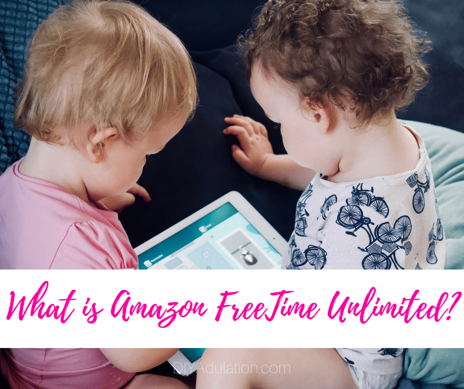 Babies playing with tablet with text overlay: What is Amazon FreeTime Unlimited