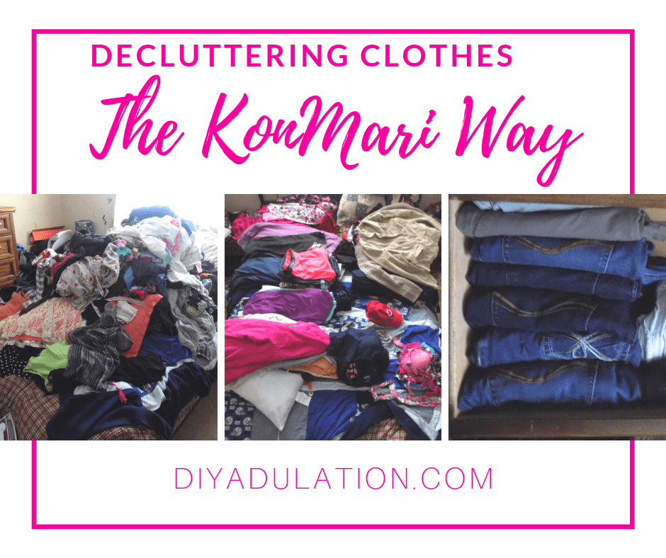 Clothes Organized in Drawers with text overlay - Decluttering Clothes The KonMari Way