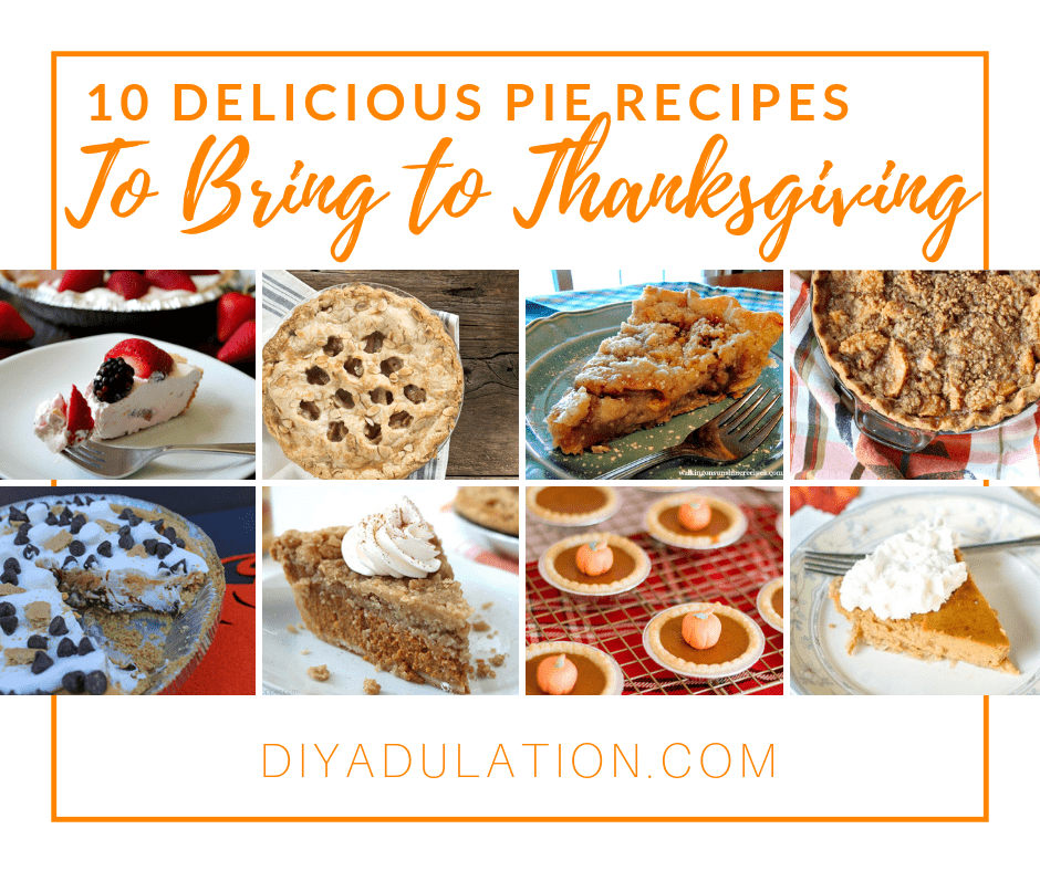 Collage of Pies and Pieces of Pie with text overlay - 10 Delicious Pie Recipes to Bring to Thanksgiving