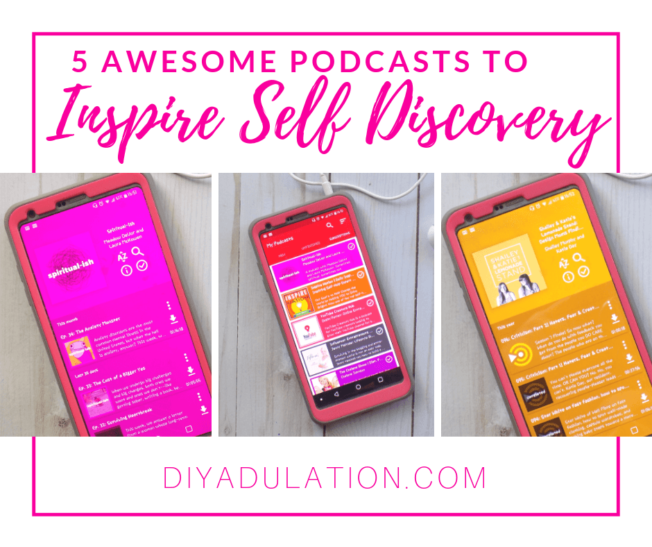 Collage of Podcasts on Phone next to Headphones with text overlay - 5 Awesome Podcasts to Inspire Self Discovery