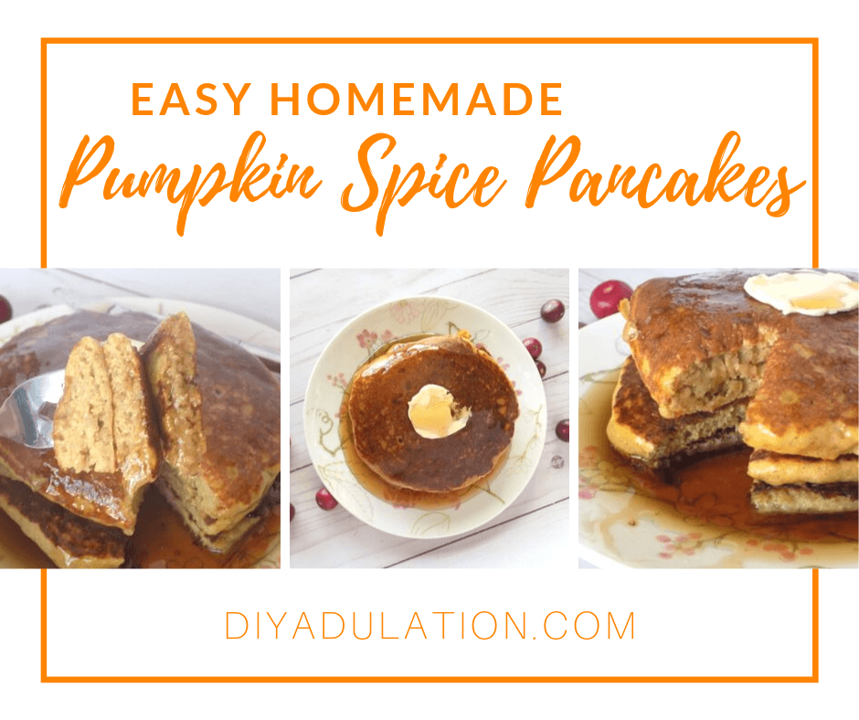 Collage of Pumpkin Pancakes with Syrup with text overlay - Easy Homemade Pumpkin Spice Pancakes
