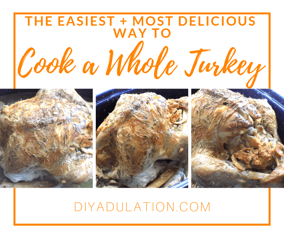 Collage of Photos of Roasted Whole Turkey with text overlay - The Easiest and Most Delicious Way to Cook a Whole Turkey