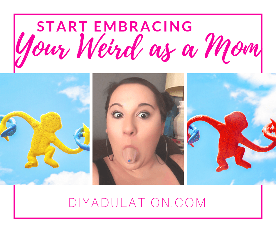 Woman Sticking Her Tongue Out with text overlay - Start Embracing Your Weird as a Mom