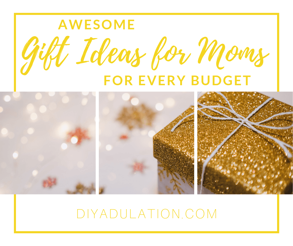 Gold Glitter Present with text overlay - Awesome Gift Ideas for Moms for Every Budget
